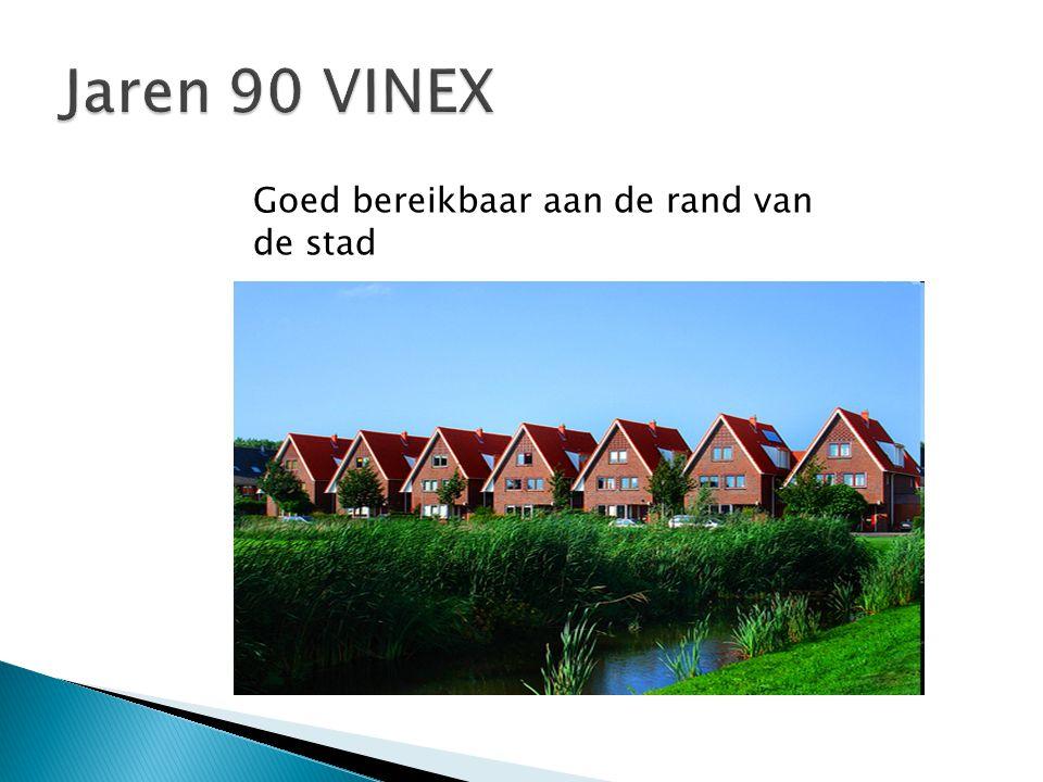 Jaren 90 VINEX Goed bereikbaar aan de rand van de stad