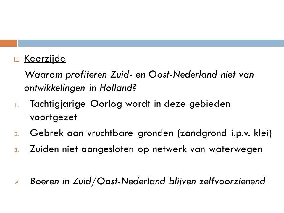 Keerzijde Waarom profiteren Zuid- en Oost-Nederland niet van ontwikkelingen in Holland Tachtigjarige Oorlog wordt in deze gebieden voortgezet.