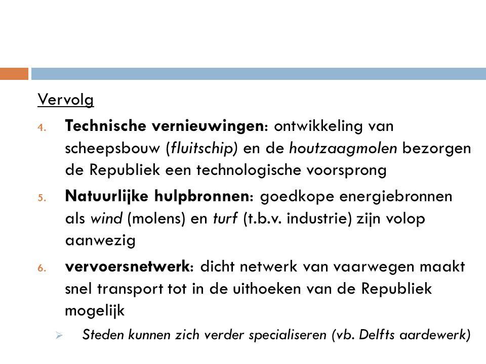 Vervolg Technische vernieuwingen: ontwikkeling van scheepsbouw (fluitschip) en de houtzaagmolen bezorgen de Republiek een technologische voorsprong.