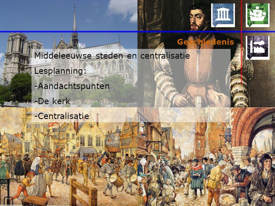 Middeleeuwse steden en centralisatie Lesplanning: Aandachtspunten