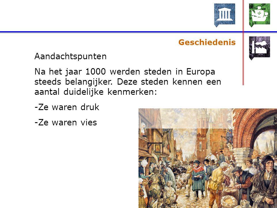 Geschiedenis Aandachtspunten. Na het jaar 1000 werden steden in Europa steeds belangijker. Deze steden kennen een aantal duidelijke kenmerken: