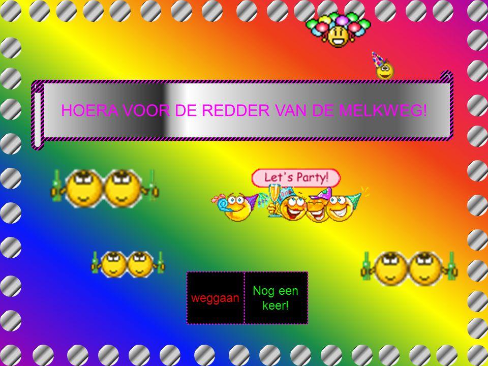 HOERA VOOR DE REDDER VAN DE MELKWEG!