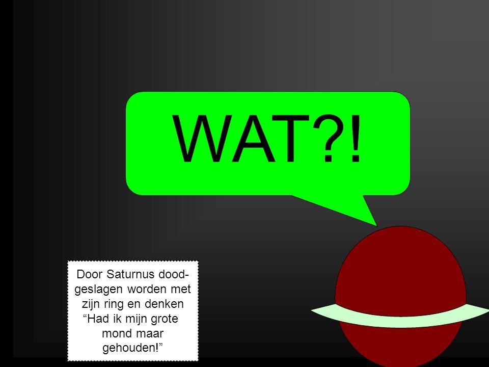 WAT ! Door Saturnus dood- geslagen worden met zijn ring en denken