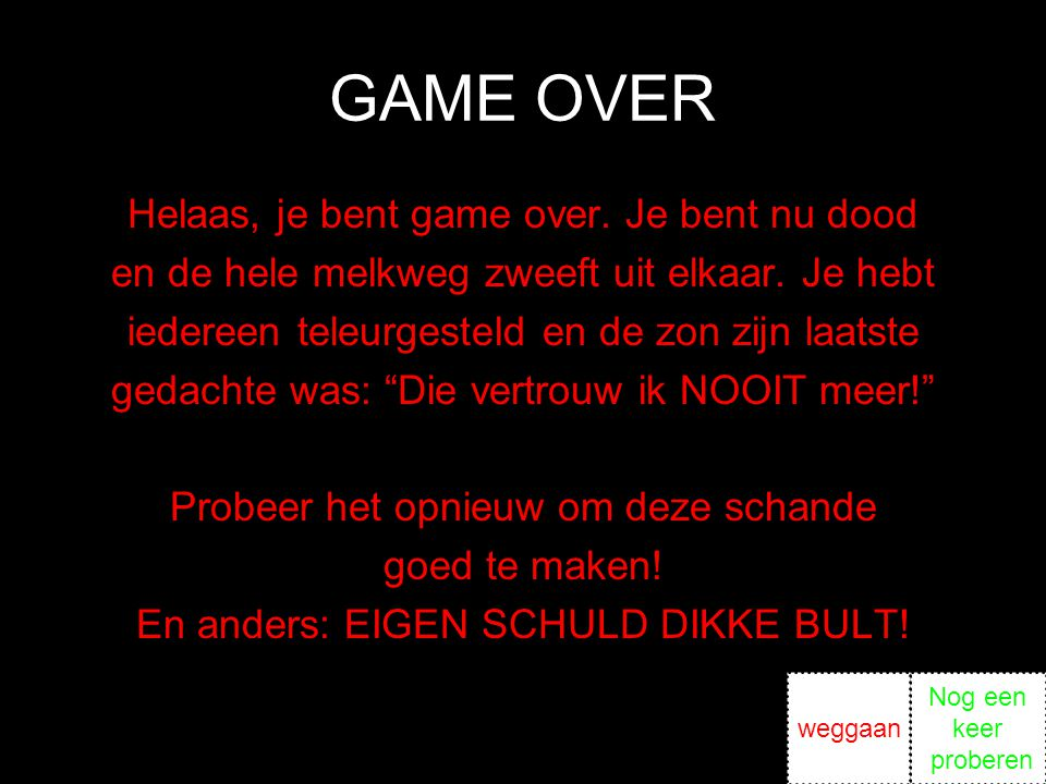 GAME OVER Helaas, je bent game over. Je bent nu dood