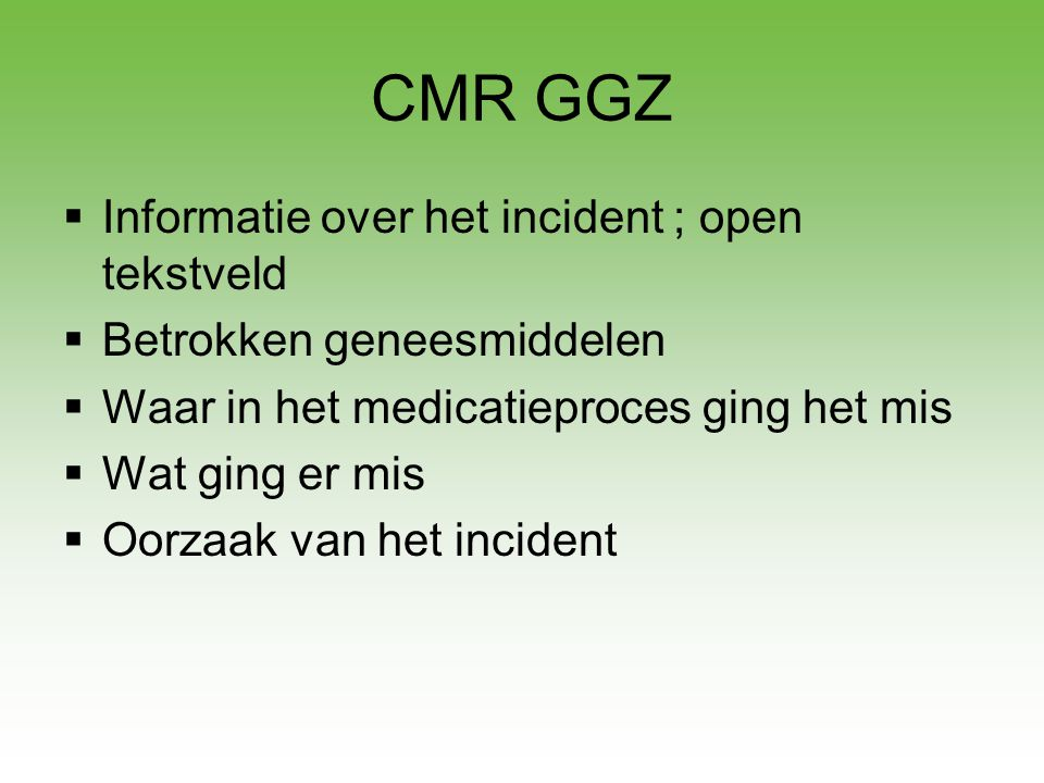 CMR GGZ Informatie over het incident ; open tekstveld