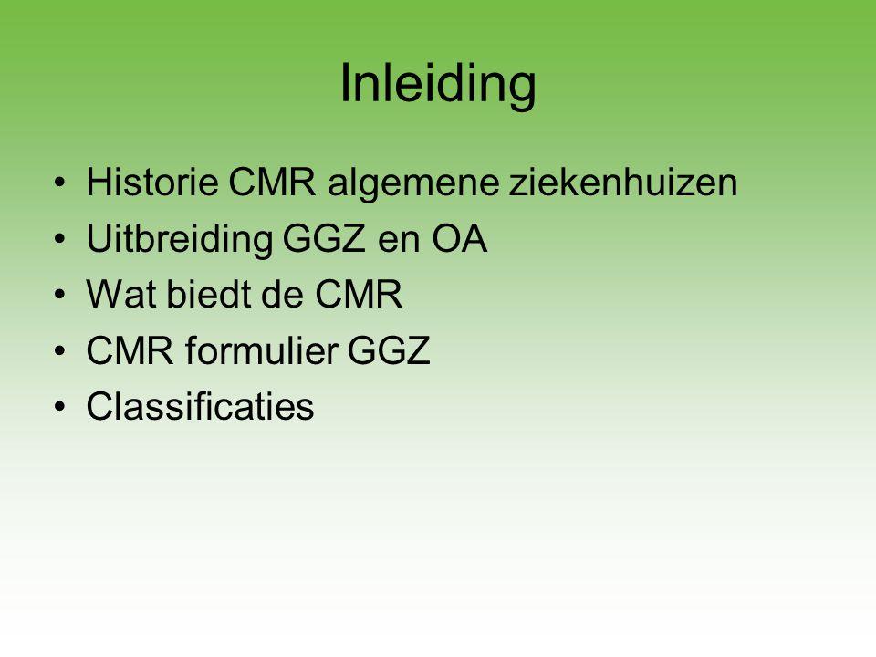 Inleiding Historie CMR algemene ziekenhuizen Uitbreiding GGZ en OA