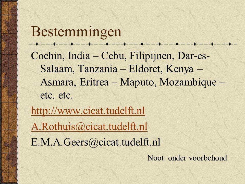 Bestemmingen Cochin, India – Cebu, Filipijnen, Dar-es-Salaam, Tanzania – Eldoret, Kenya – Asmara, Eritrea – Maputo, Mozambique – etc. etc.