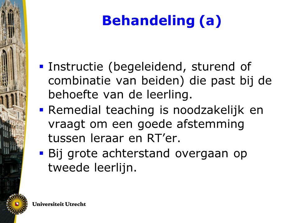Behandeling (a) Instructie (begeleidend, sturend of combinatie van beiden) die past bij de behoefte van de leerling.