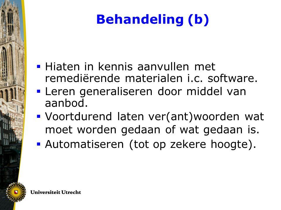Behandeling (b) Hiaten in kennis aanvullen met remediërende materialen i.c. software. Leren generaliseren door middel van aanbod.