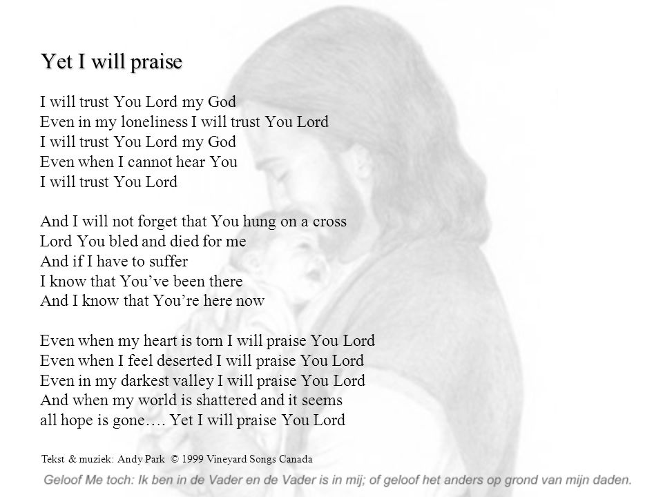 Yet I will praise I will trust You Lord my God