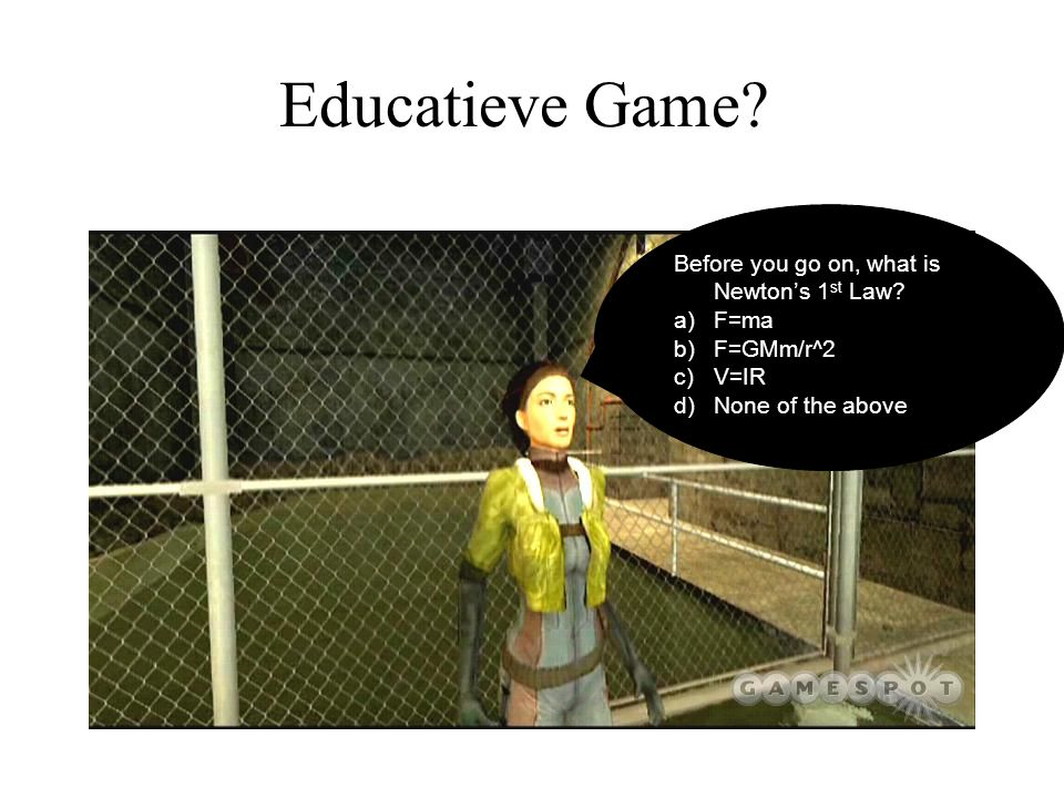Educatieve Game Before you go on, what is Newton's 1st Law F=ma