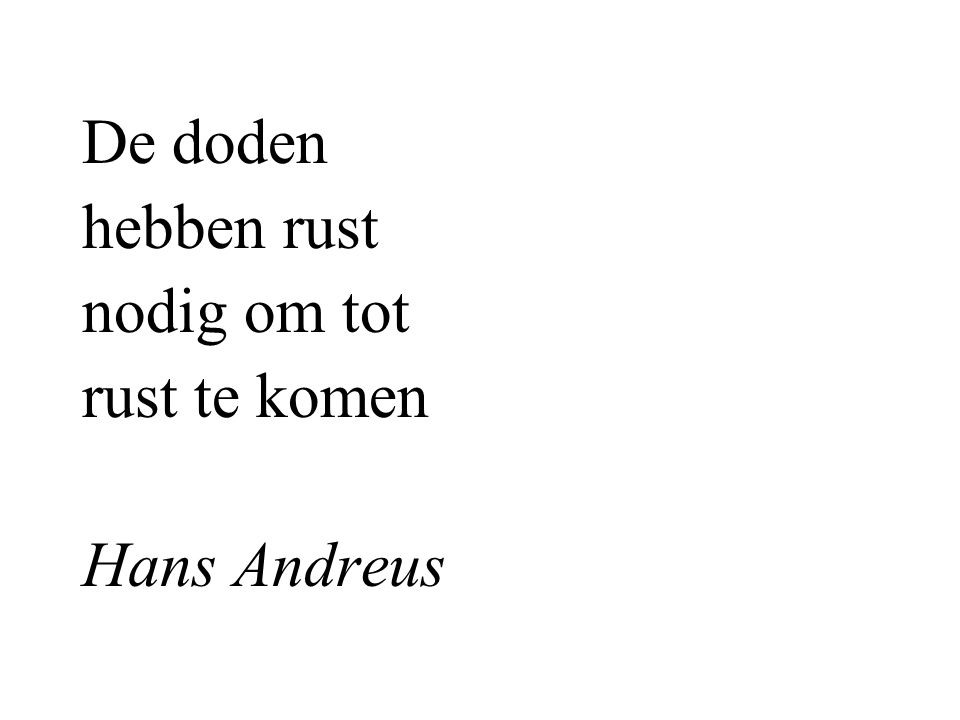 De doden hebben rust nodig om tot rust te komen Hans Andreus
