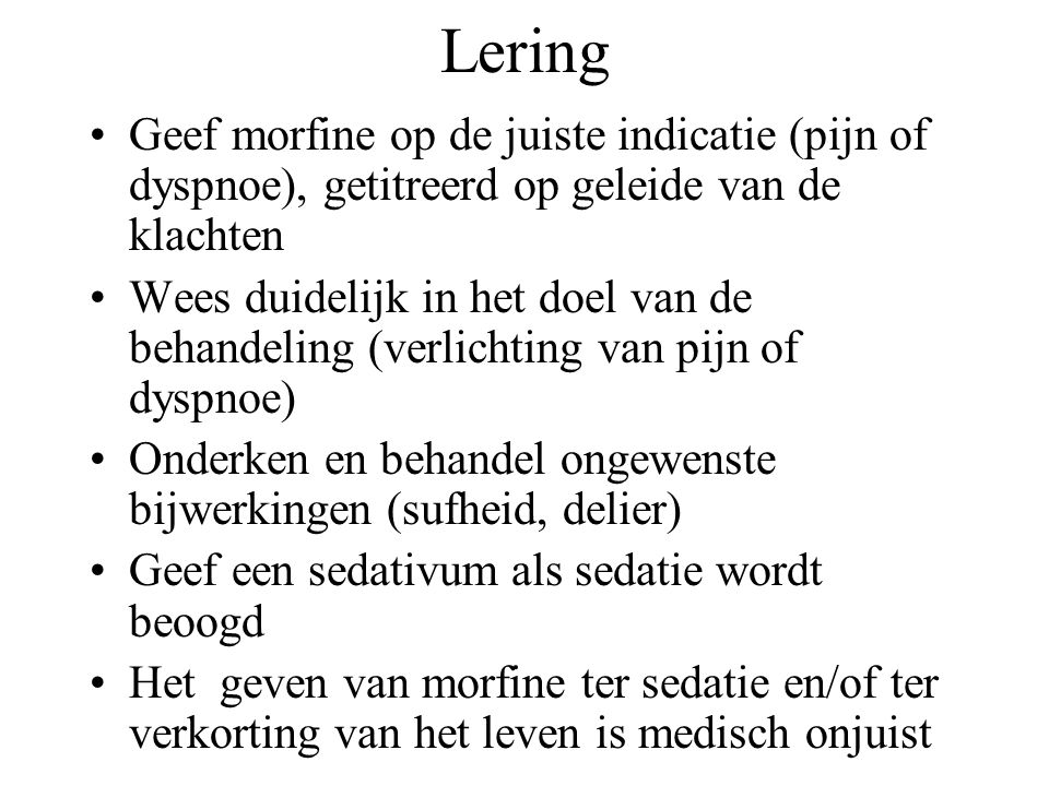 Lering Geef morfine op de juiste indicatie (pijn of dyspnoe), getitreerd op geleide van de klachten.