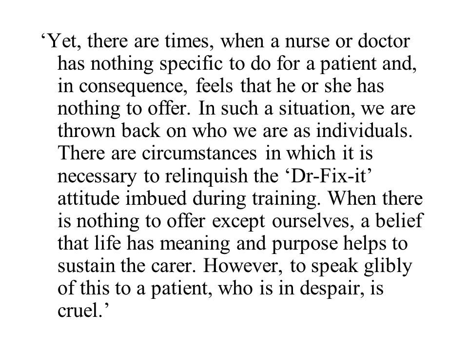'Yet, there are times, when a nurse or doctor has nothing specific to do for a patient and, in consequence, feels that he or she has nothing to offer.
