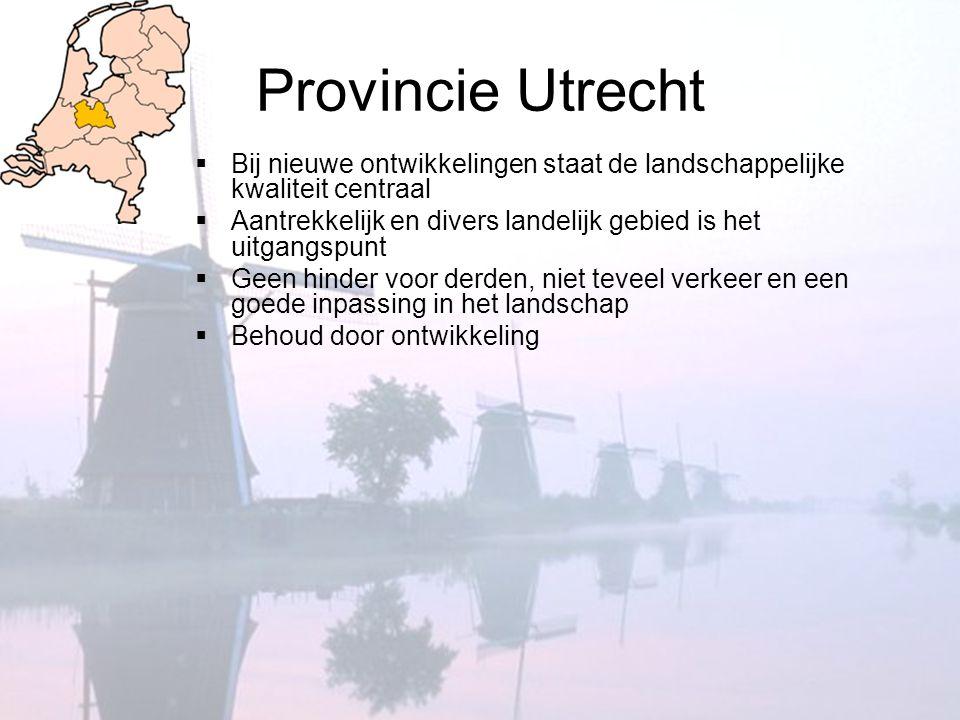 Provincie Utrecht Bij nieuwe ontwikkelingen staat de landschappelijke kwaliteit centraal.