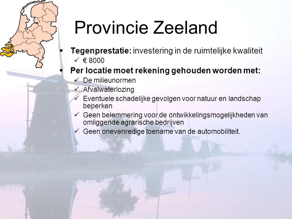Provincie Zeeland Tegenprestatie: investering in de ruimtelijke kwaliteit. € 8000. Per locatie moet rekening gehouden worden met: