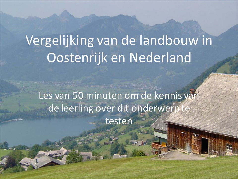 Vergelijking van de landbouw in Oostenrijk en Nederland