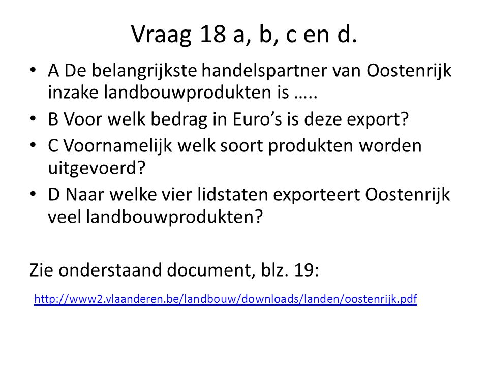 Vraag 18 a, b, c en d. A De belangrijkste handelspartner van Oostenrijk inzake landbouwprodukten is …..