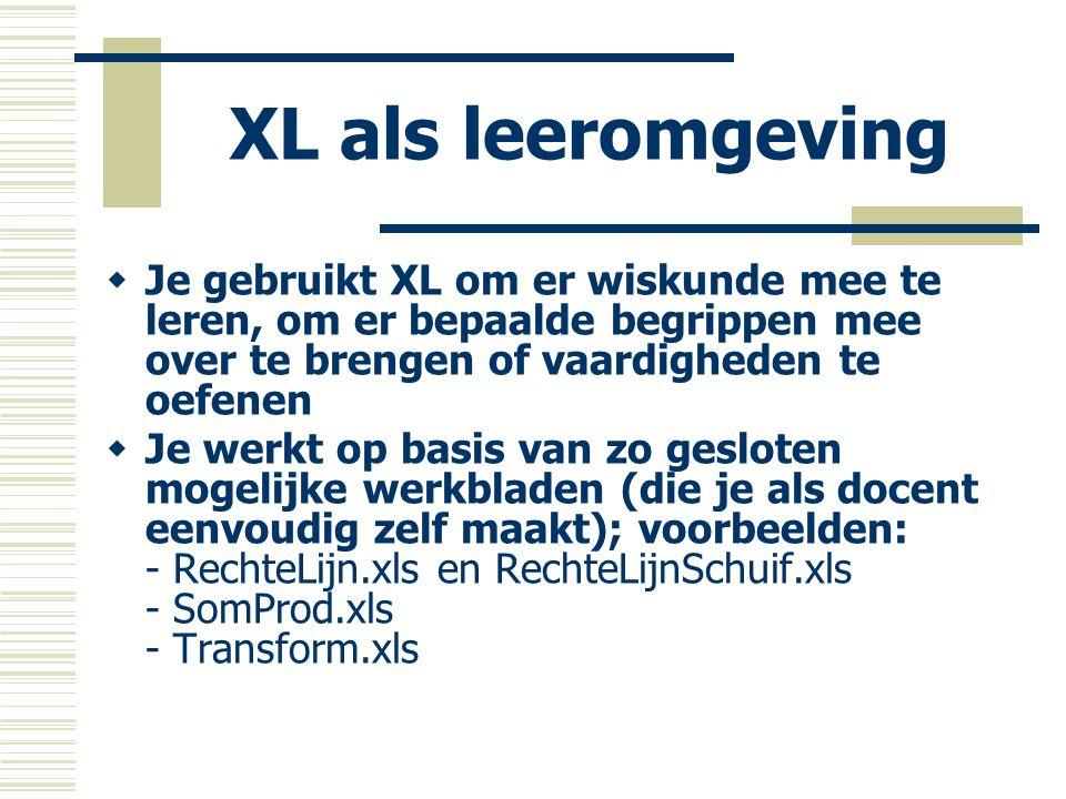 XL als leeromgeving Je gebruikt XL om er wiskunde mee te leren, om er bepaalde begrippen mee over te brengen of vaardigheden te oefenen.