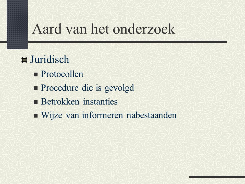 Aard van het onderzoek Juridisch Protocollen Procedure die is gevolgd