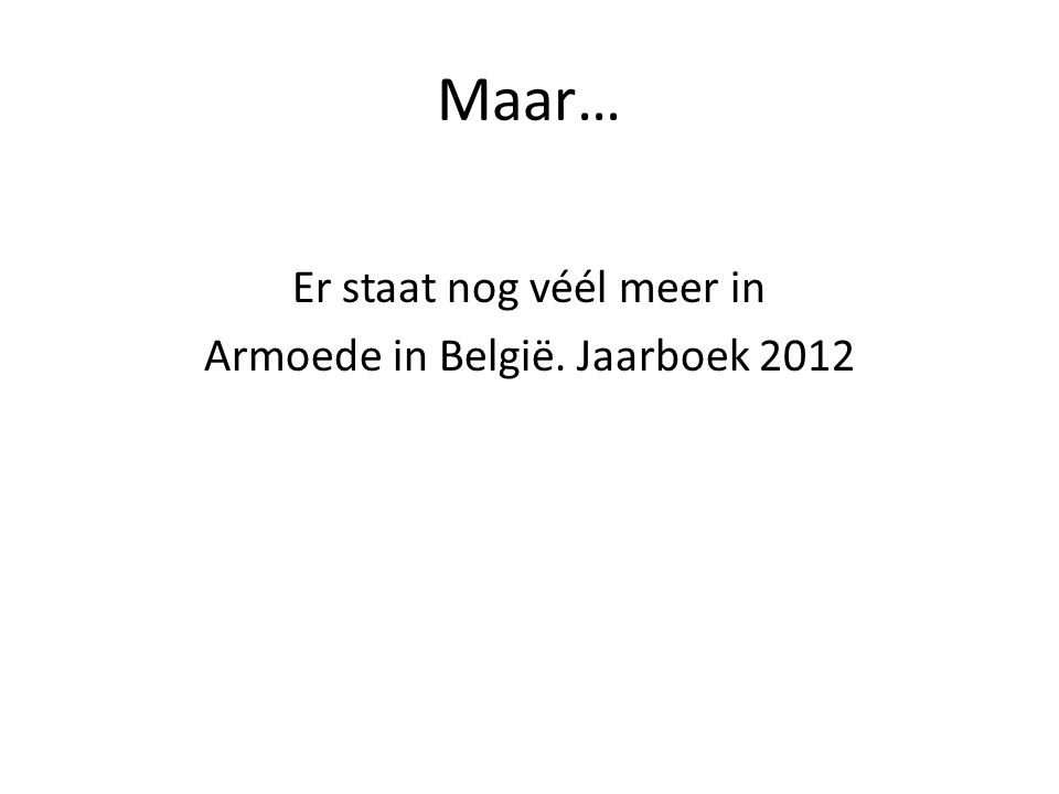 Maar… Er staat nog véél meer in Armoede in België. Jaarboek 2012