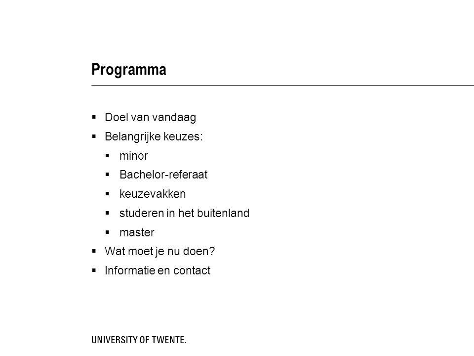 Programma Doel van vandaag Belangrijke keuzes: minor Bachelor-referaat