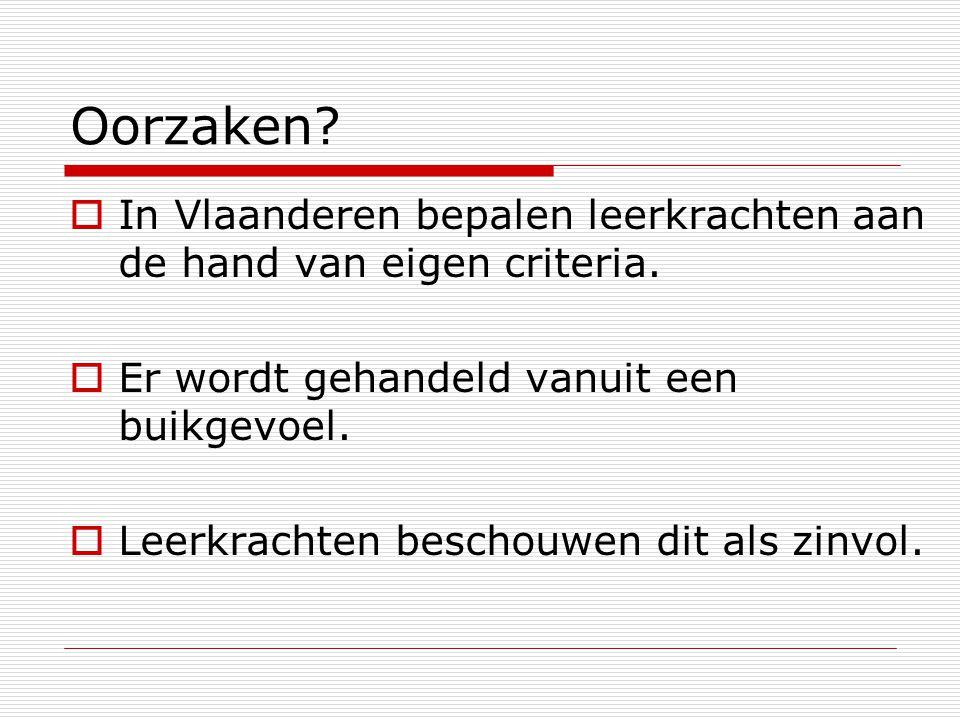 Oorzaken In Vlaanderen bepalen leerkrachten aan de hand van eigen criteria. Er wordt gehandeld vanuit een buikgevoel.