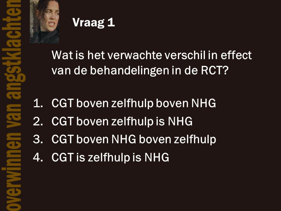 Vraag 1 Wat is het verwachte verschil in effect van de behandelingen in de RCT CGT boven zelfhulp boven NHG.