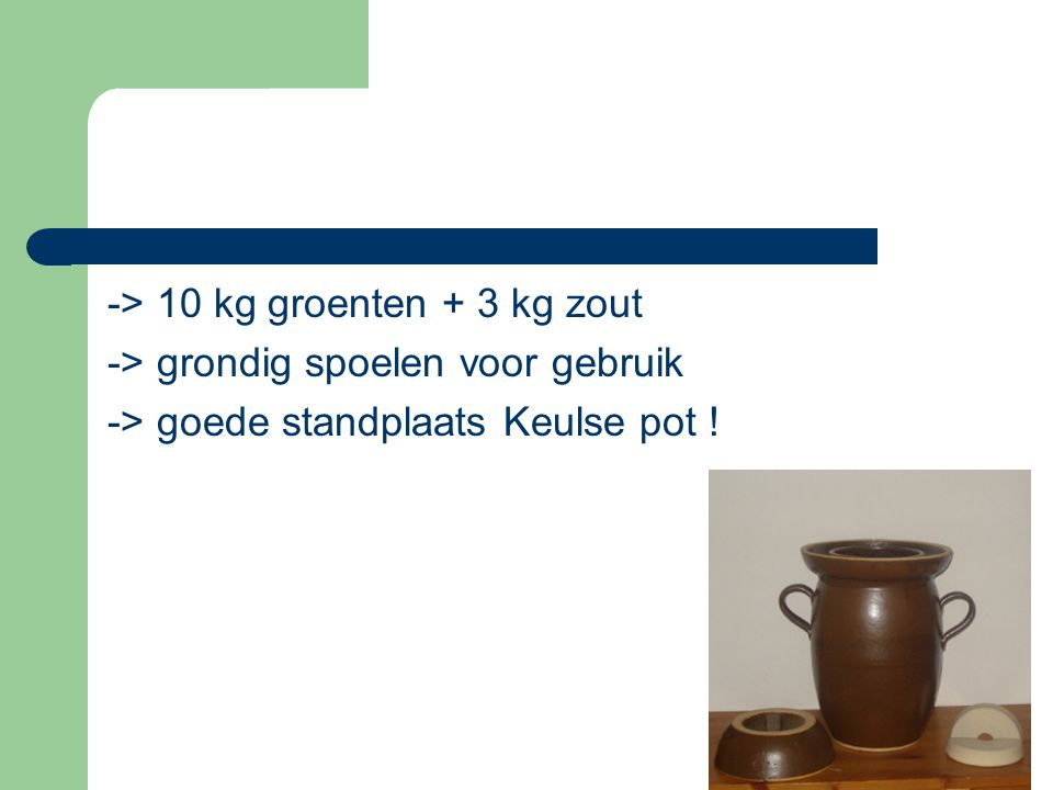 -> 10 kg groenten + 3 kg zout