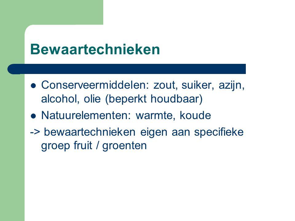 Bewaartechnieken Conserveermiddelen: zout, suiker, azijn, alcohol, olie (beperkt houdbaar) Natuurelementen: warmte, koude.