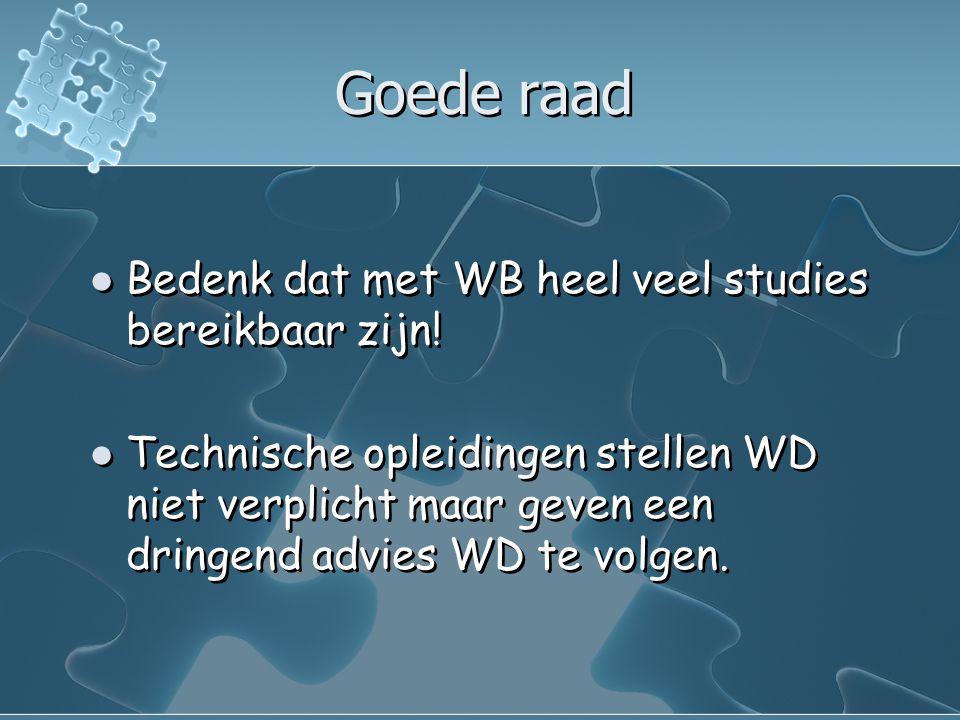 Goede raad Bedenk dat met WB heel veel studies bereikbaar zijn!
