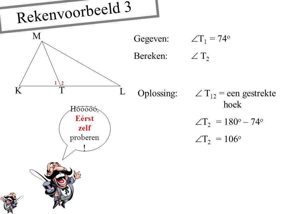 Rekenvoorbeeld 3 M Gegeven: T1 = 74o Bereken:  T2 K T L