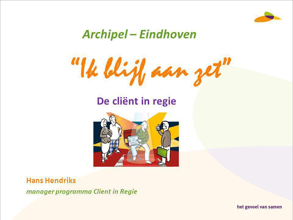 Ik blijf aan zet Archipel – Eindhoven De cliënt in regie