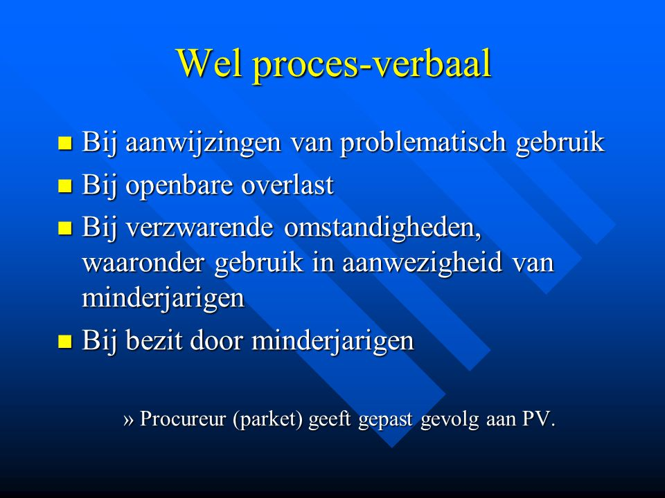 Wel proces-verbaal Bij aanwijzingen van problematisch gebruik