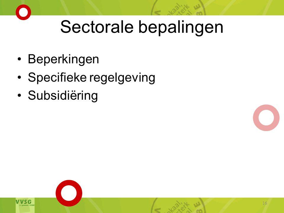 Sectorale bepalingen Beperkingen Specifieke regelgeving Subsidiëring