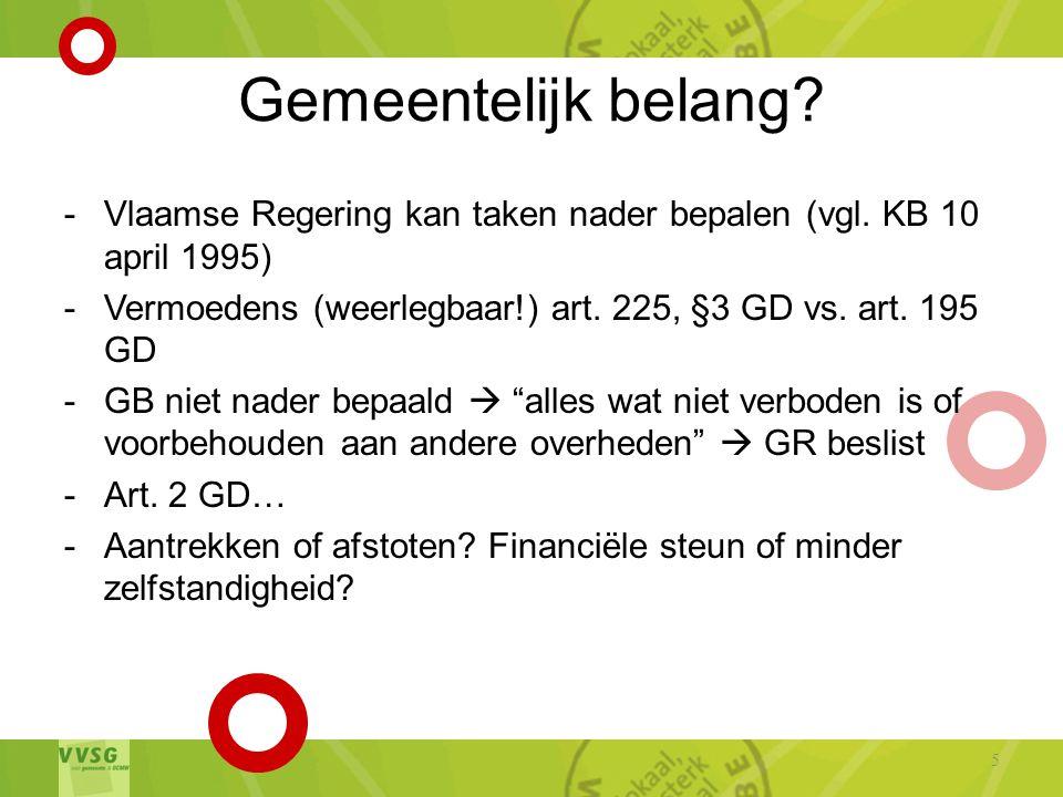 Gemeentelijk belang Vlaamse Regering kan taken nader bepalen (vgl. KB 10 april 1995) Vermoedens (weerlegbaar!) art. 225, §3 GD vs. art. 195 GD.