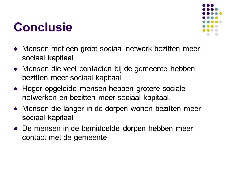 Conclusie Mensen met een groot sociaal netwerk bezitten meer sociaal kapitaal.