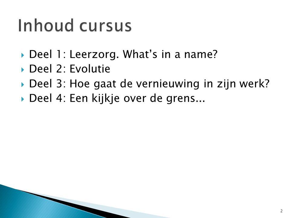 Inhoud cursus Deel 1: Leerzorg. What's in a name Deel 2: Evolutie