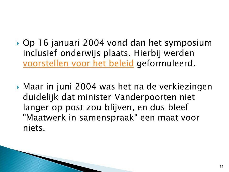 Op 16 januari 2004 vond dan het symposium inclusief onderwijs plaats