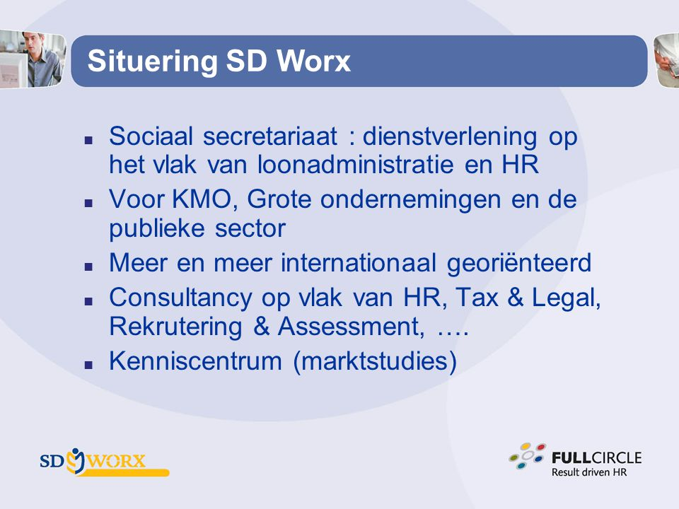 Situering SD Worx Sociaal secretariaat : dienstverlening op het vlak van loonadministratie en HR.