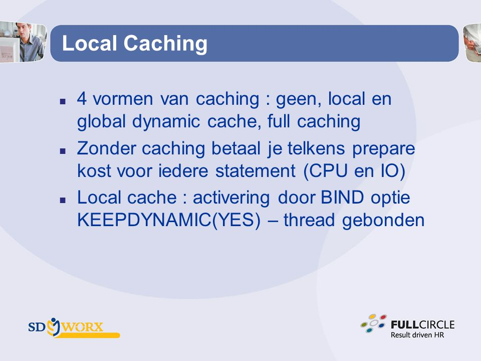 Local Caching 4 vormen van caching : geen, local en global dynamic cache, full caching.