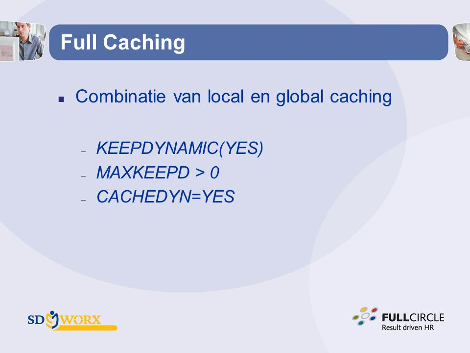 Full Caching Combinatie van local en global caching KEEPDYNAMIC(YES)