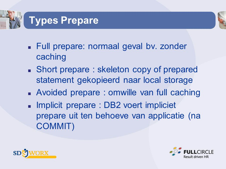 Types Prepare Full prepare: normaal geval bv. zonder caching