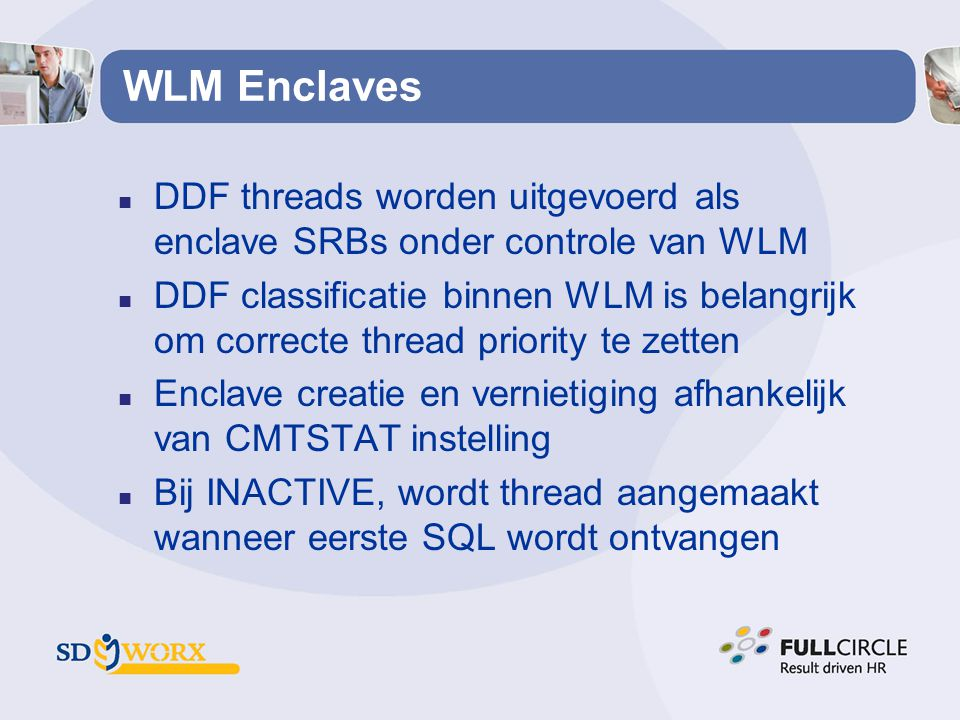 WLM Enclaves DDF threads worden uitgevoerd als enclave SRBs onder controle van WLM.