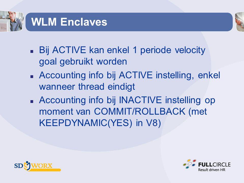 WLM Enclaves Bij ACTIVE kan enkel 1 periode velocity goal gebruikt worden. Accounting info bij ACTIVE instelling, enkel wanneer thread eindigt.