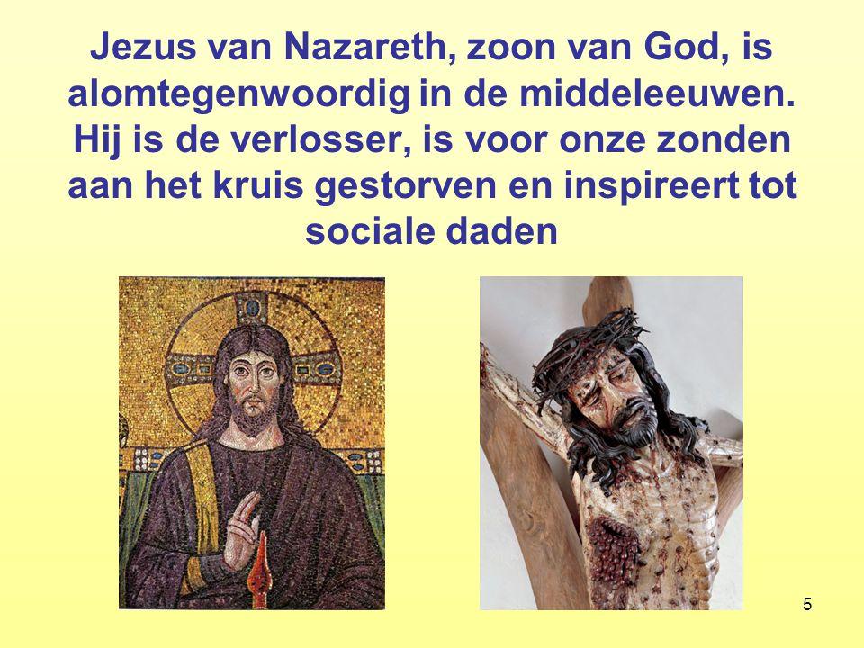 Jezus van Nazareth, zoon van God, is alomtegenwoordig in de middeleeuwen. Hij is de verlosser, is voor onze zonden aan het kruis gestorven en inspireert tot sociale daden