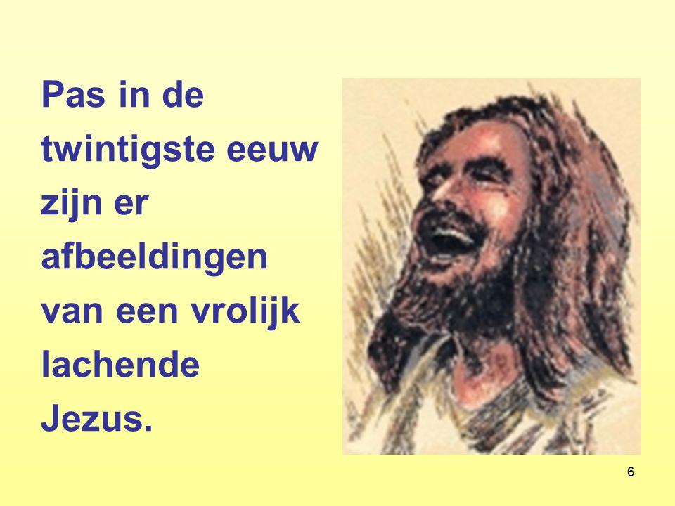 Pas in de twintigste eeuw zijn er afbeeldingen van een vrolijk lachende Jezus.