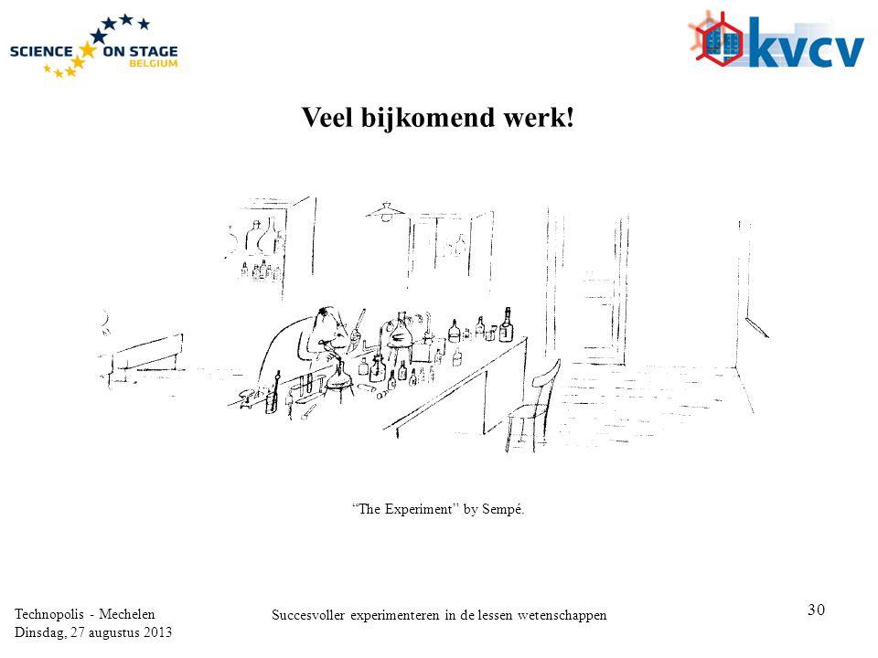 Veel bijkomend werk! The Experiment by Sempé. Technopolis - Mechelen