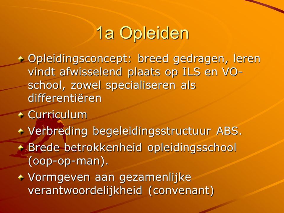 1a Opleiden Opleidingsconcept: breed gedragen, leren vindt afwisselend plaats op ILS en VO- school, zowel specialiseren als differentiëren.