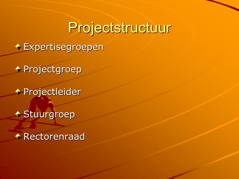 Projectstructuur Expertisegroepen Projectgroep Projectleider